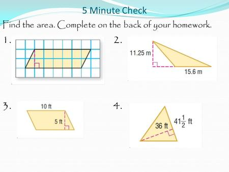 5 Minute Check Find the area. Complete on the back of your homework. 1. 2. 3. 4.