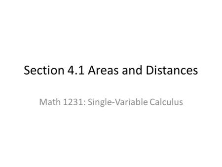 Section 4.1 Areas and Distances Math 1231: Single-Variable Calculus.