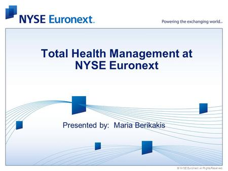 © NYSE Euronext. All Rights Reserved. Total Health Management at NYSE Euronext Presented by: Maria Berikakis.