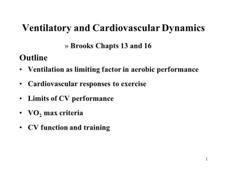 1 Ventilatory and Cardiovascular Dynamics »Brooks Chapts 13 and 16 Outline Ventilation as limiting factor in aerobic performance Cardiovascular responses.