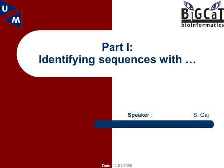 Part I: Identifying sequences with … Speaker : S. Gaj Date 11-01-2005.