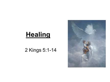 Healing 2 Kings 5:1-14. 4 Goals for Church Welcome Give and Receive Grace Be Real Be Healed / Heal others.