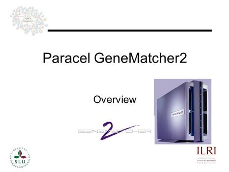 11 Overview Paracel GeneMatcher2. 22 GeneMatcher2 The GeneMatcher system comprises of hardware and software components that significantly accelerate a.