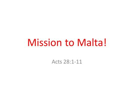 Mission to Malta! Acts 28:1-11. Times Square, NYC.