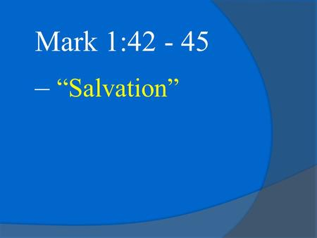 "Mark 1:42 - 45 – ""Salvation"". Mark 1:40-45 – ""A man with leprosy came to Him and begged Him on his knees, If You are willing, You can make me clean."