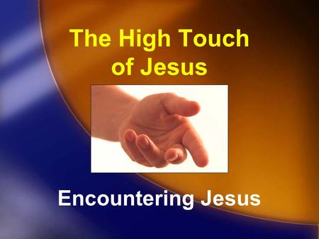 The High Touch of Jesus Encountering Jesus.