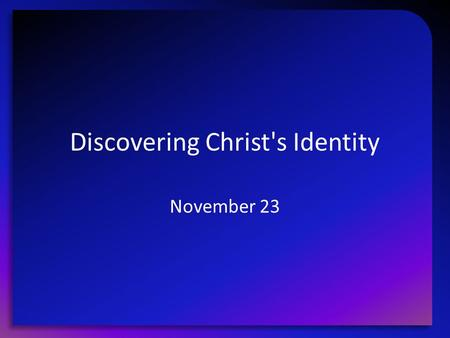 Discovering Christ's Identity November 23. Think About It … Tell us an unpleasant school experience involving tattletale classmates? How did the accusation.