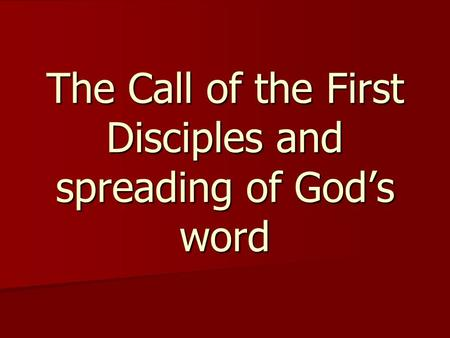 The Call of the First Disciples and spreading of God's word.