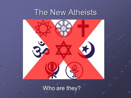 The New Atheists Who are they?. The Principal Players: Richard Dawkins Sam Harris Christopher Hitchens Daniel Dennett.