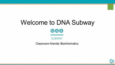 Welcome to DNA Subway Classroom-friendly Bioinformatics.