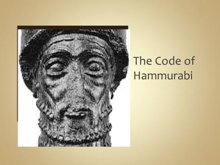 The Code of Hammurabi. 1792 B.C. Hammurabi was the sixth king of the Ammorites. The Ammorites came from Syria and conquered some Mesopotamian cities,
