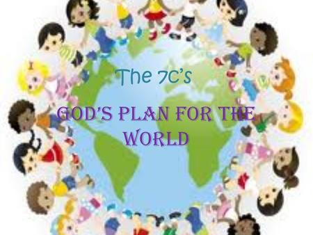 The 7c's God's plan for the world. Creation 1- Heavens and the earth Light and darkness 2- Sky and seas 3- Land and plants 4- Sun, moon, stars 5- Birds.