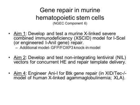 Gene repair in murine hematopoietic stem cells (NGEC Component 6) Aim 1: Develop and test a murine X-linked severe combined immunodeficiency (XSCID) model.