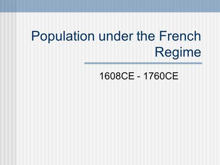 Population under the French Regime 1608CE - 1760CE.
