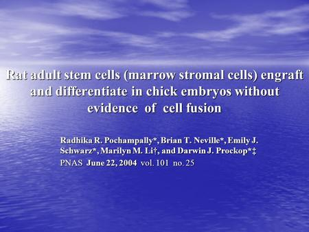 Rat adult stem cells (marrow stromal cells) engraft and differentiate in chick embryos without evidence of cell fusion Radhika R. Pochampally*, Brian T.