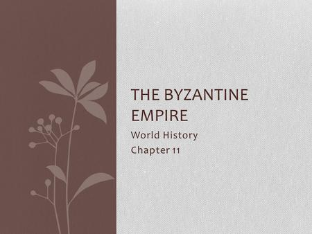 The Byzantine Empire World History Chapter 11.