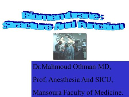 ,.,. Dr.Mahmoud Othman MD, Prof. Anesthesia And SICU, Mansoura Faculty of Medicine.