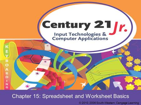 Chapter 15: Spreadsheet and Worksheet Basics © 2010, 2006 South-Western, Cengage Learning.
