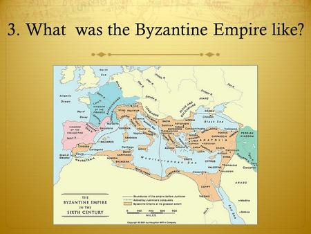 3. What was the Byzantine Empire like?. Constantino: Constantinople.