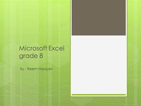 Microsoft Excel grade 8 By : Reem Hasayen. General information  Types of files.  Word document. *.doc  Excel sheet *.exl  Publisher *.pub  Database.