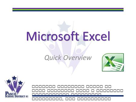 Microsoft Excel Quick Overview Putting students first to make learning last a lifetime Celebrating academics, diversity, and innovation.
