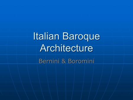 Italian Baroque Architecture Bernini & Boromini. Baroque Architecture Churches designed to show power of Catholic Church Churches designed to show power.