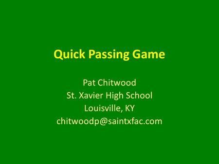Quick Passing Game Pat Chitwood St. Xavier High School Louisville, KY
