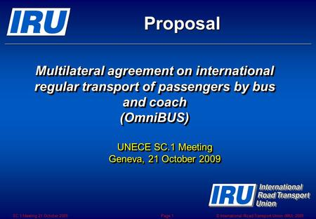© International Road Transport Union (IRU) 2009SC.1 Meeting 21 October 2009Page 1 Multilateral agreement on international regular transport of passengers.