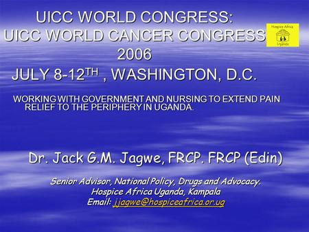 UICC WORLD CONGRESS: UICC WORLD CANCER CONGRESS 2006 JULY 8-12 TH, WASHINGTON, D.C. WORKING WITH GOVERNMENT AND NURSING TO EXTEND PAIN RELIEF TO THE PERIPHERY.