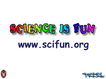 Www.scifun.org. Professor Bassam Z. Shakhashiri Professor Bassam Z. Shakhashiri William T. Evjue Distinguished Chair for the Wisconsin Idea Director,