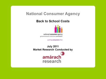 National Consumer Agency Back to School Costs July 2011 Market Research Conducted by.