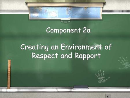 Component 2a Creating an Environment of Respect and Rapport.