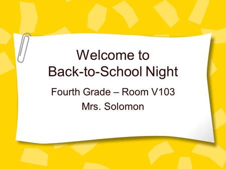 Welcome to Back-to-School Night Fourth Grade – Room V103 Mrs. Solomon.