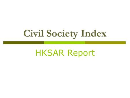 Civil Society Index HKSAR Report. 1. Structure of Civil Society  How strong is Civil Society in the following? 1.1 Breath of citizen participation 1.2.