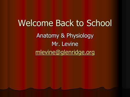 Welcome Back to School Anatomy & Physiology Mr. Levine