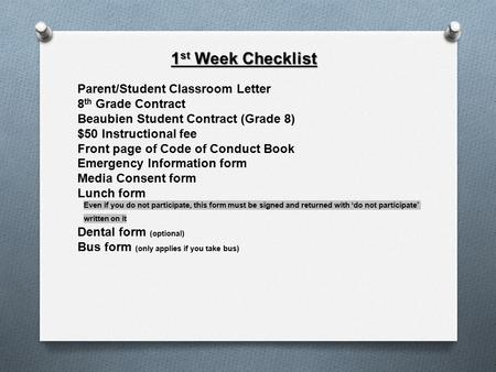 1 st Week Checklist Parent/Student Classroom Letter 8 th Grade Contract Beaubien Student Contract (Grade 8) $50 Instructional fee Front page of Code of.
