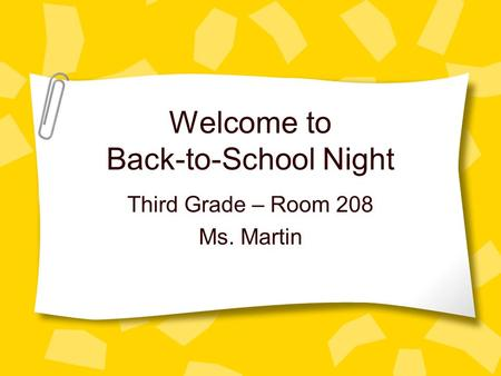 Welcome to Back-to-School Night Third Grade – Room 208 Ms. Martin.