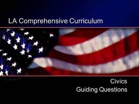 LA Comprehensive Curriculum Civics Guiding Questions.