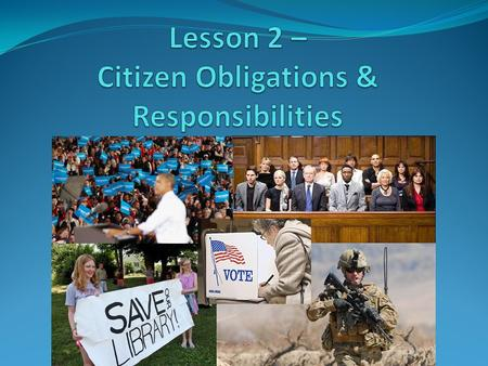 Overview In this lesson, students will understand the obligations and responsibilities of citizens. Essential Question What are the obligations and responsibilities.