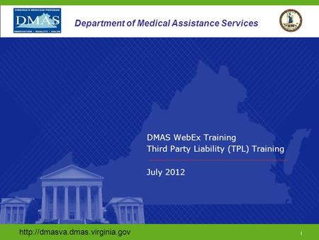 1 Department of Medical Assistance Services DMAS WebEx Training Third Party Liability (TPL) Training July 2012