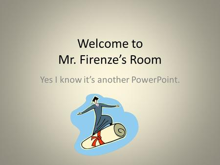 Welcome to Mr. Firenze's Room Yes I know it's another PowerPoint.