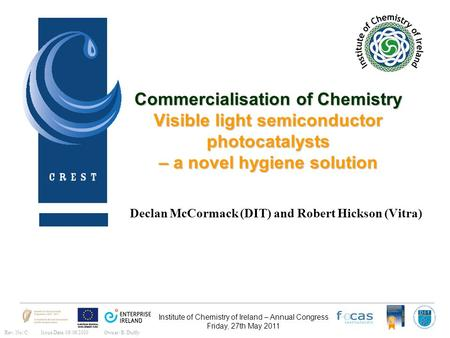Institute of Chemistry of Ireland – Annual Congress Friday, 27th May 2011 Rev. No: CIssue Date: 08/06/2010Owner: B. Duffy Commercialisation of Chemistry.
