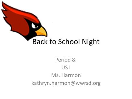 Back to School Night Period 8: US I Ms. Harmon