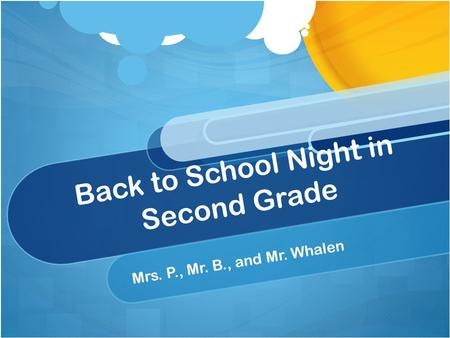 Back to School Night in Second Grade Mrs. P., Mr. B., and Mr. Whalen.