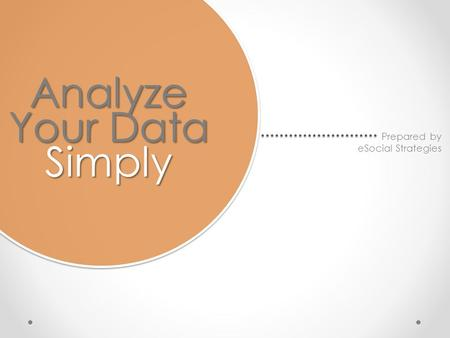 Prepared by eSocial Strategies Analyze Your Data Simply.