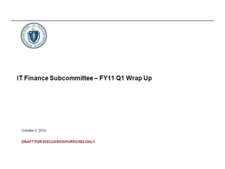 IT Finance Subcommittee – FY11 Q1 Wrap Up October 4, 2010 DRAFT FOR DISCUSSION PURPOSES ONLY.