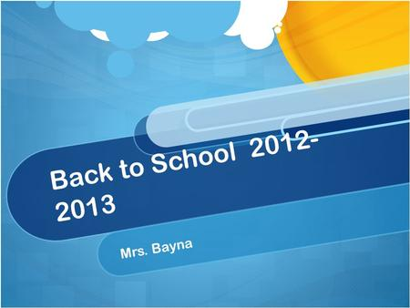 Back to School 2012- 2013 Mrs. Bayna. Class Motto Work Hard Study Hard Play Hard.