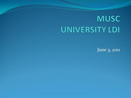"June 3, 2011. Vision ""MUSC should be a Leading and Transformative Academic Health Center."" President Ray Greenberg, M.D., Ph.D. Academic Leadership Retreat-"