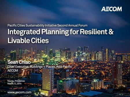 PCSI 2014 Integrated Planning for Resilient & Livable Cities Citizen to Live Provide basic needs and balanced provision of urban resources (food, water,