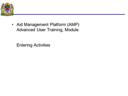 Aid Management Platform (AMP) Advanced User Training, Module Entering Activities.